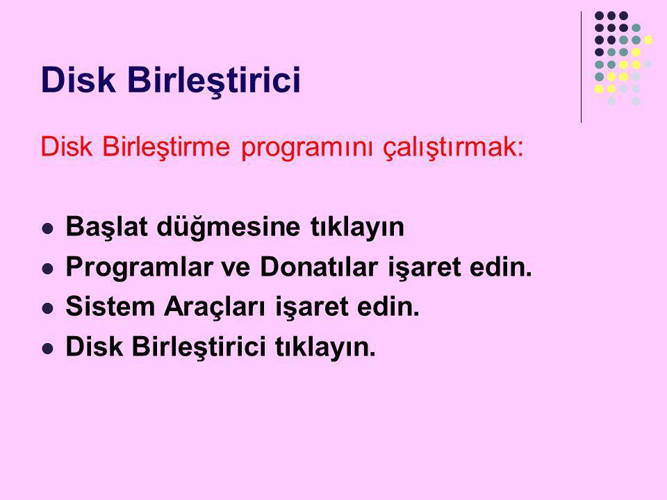 Disk Birleştirici Disk Birleştirme programını çalıştırmak:  Başlat düğmesine tıklayın  Programlar ve Donatılar işaret edin.  Sistem Araçları işaret