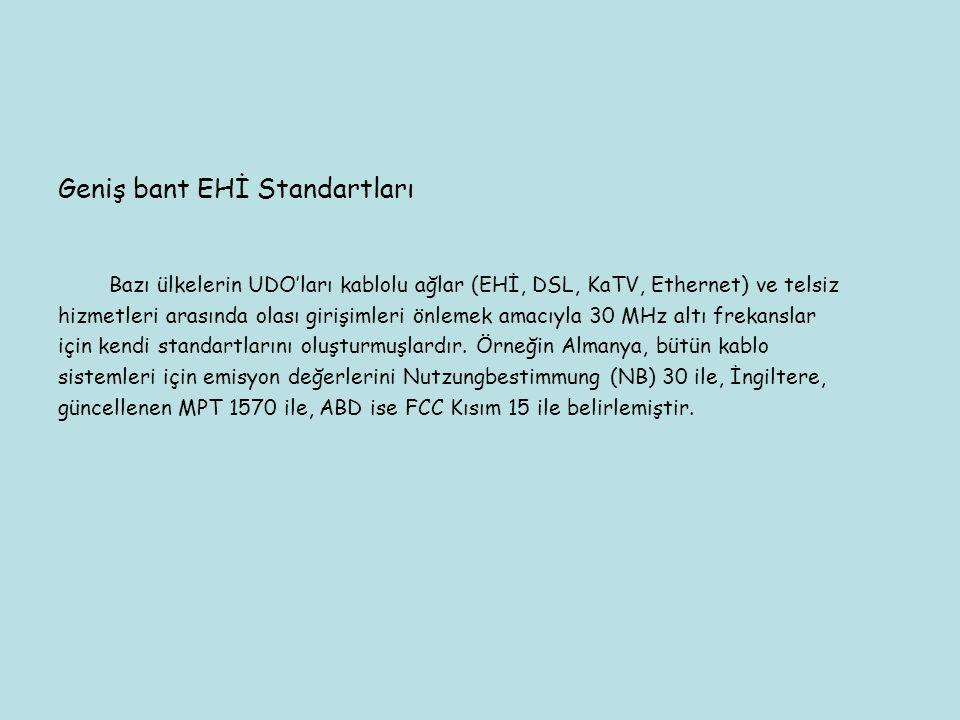 Geniş bant EHİ Standartları Bazı ülkelerin UDO'ları kablolu ağlar (EHİ, DSL, KaTV, Ethernet) ve telsiz hizmetleri arasında olası girişimleri önlemek a