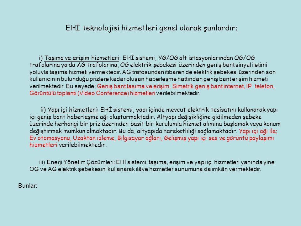 EHİ teknolojisi hizmetleri genel olarak şunlardır; i) Taşıma ve erişim hizmetleri: EHİ sistemi, YG/OG alt istasyonlarından OG/OG trafolarına ya da AG