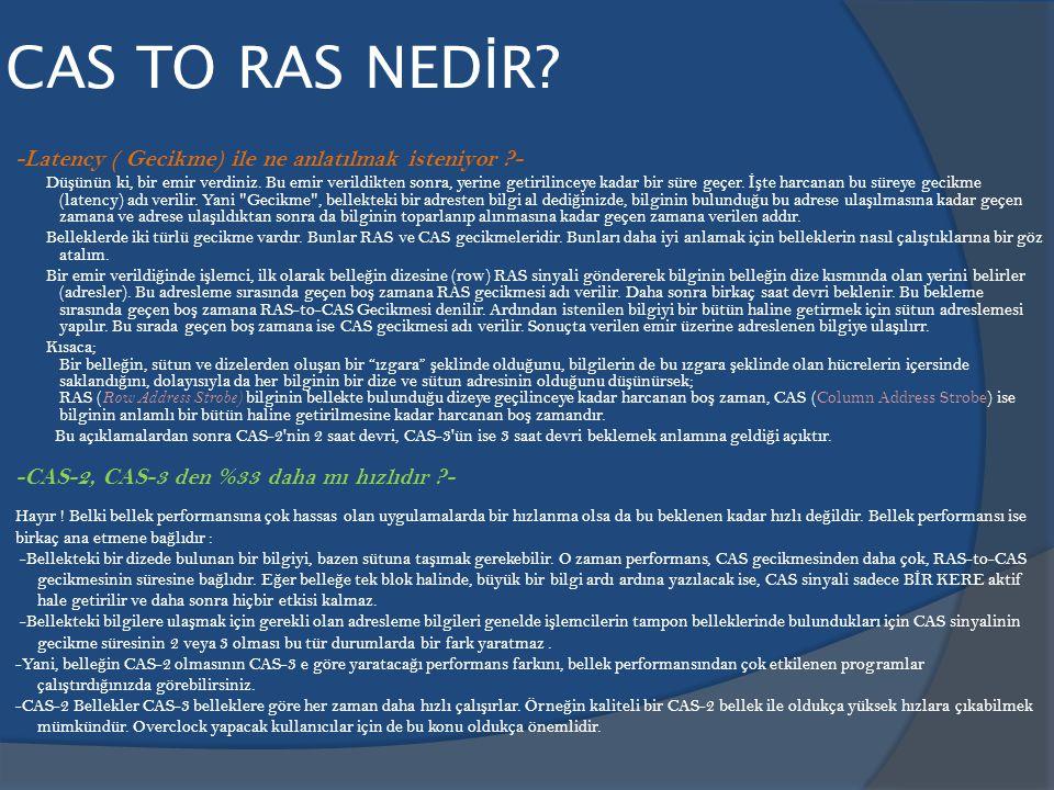 CAS TO RAS NED İ R? -Latency ( Gecikme) ile ne anlatılmak isteniyor ?- Dü ş ünün ki, bir emir verdiniz. Bu emir verildikten sonra, yerine getirilincey