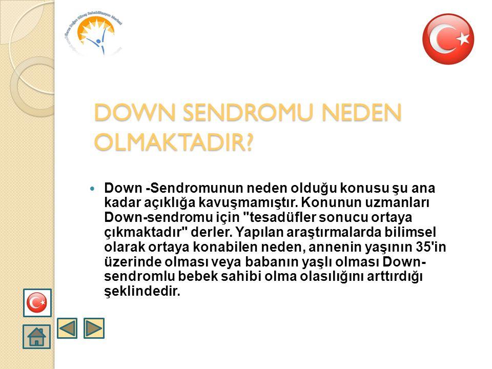  Down -Sendromuna her 600-700 canlı doğumda bir rastlanır. Kabaca bir hesaplama ile her yıl yurdumuzda 2500-3000 Down-sendromlu bebek Dünya'ya gelmek
