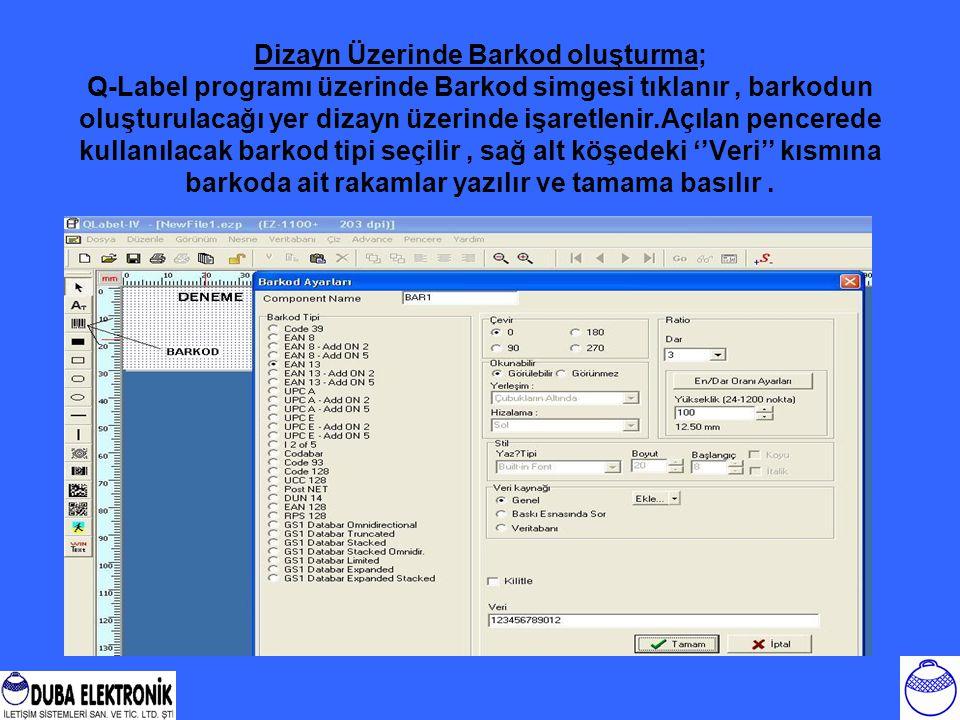 Dizayn Üzerinde Barkod oluşturma; Q-Label programı üzerinde Barkod simgesi tıklanır, barkodun oluşturulacağı yer dizayn üzerinde işaretlenir.Açılan pe