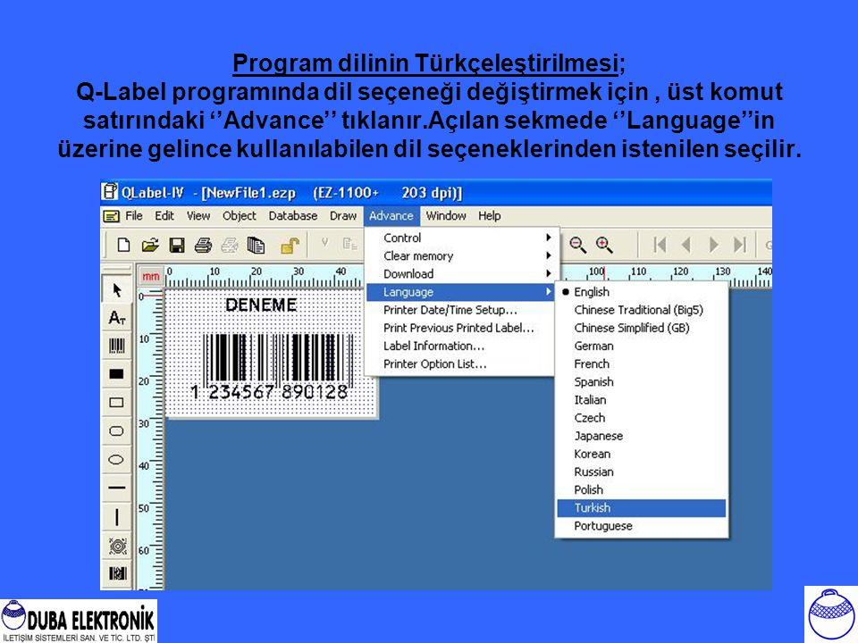 Program dilinin Türkçeleştirilmesi; Q-Label programında dil seçeneği değiştirmek için, üst komut satırındaki ''Advance'' tıklanır.Açılan sekmede ''Language''in üzerine gelince kullanılabilen dil seçeneklerinden istenilen seçilir.