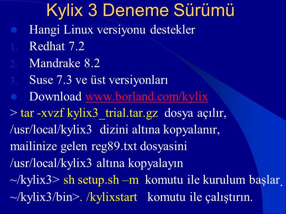 Kylix 3 Deneme Sürümü  Hangi Linux versiyonu destekler 1. Redhat 7.2 2. Mandrake 8.2 3. Suse 7.3 ve üst versiyonları  Download www.borland.com/kylix