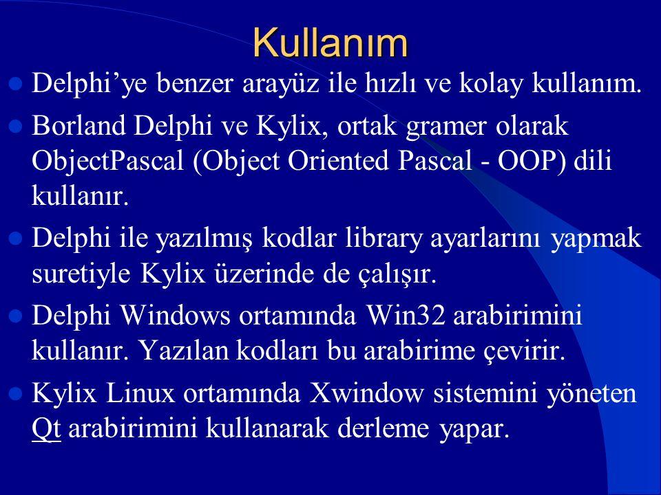 Kullanım  Delphi'ye benzer arayüz ile hızlı ve kolay kullanım.  Borland Delphi ve Kylix, ortak gramer olarak ObjectPascal (Object Oriented Pascal -