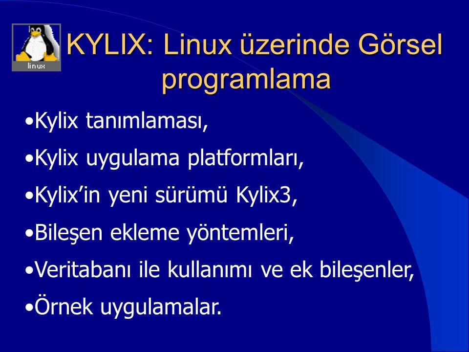 KYLIX: Linux üzerinde Görsel programlama KYLIX: Linux üzerinde Görsel programlama •Kylix tanımlaması, •Kylix uygulama platformları, •Kylix'in yeni sür