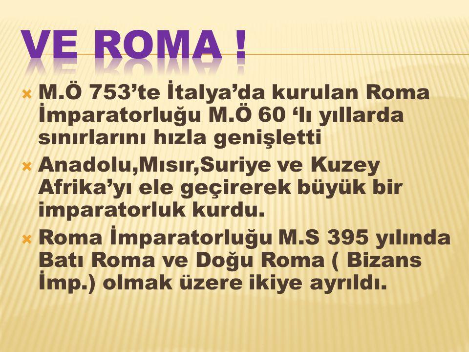  M.Ö 753'te İtalya'da kurulan Roma İmparatorluğu M.Ö 60 'lı yıllarda sınırlarını hızla genişletti  Anadolu,Mısır,Suriye ve Kuzey Afrika'yı ele geçir