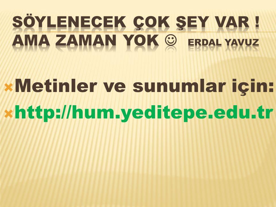  Metinler ve sunumlar için:  http://hum.yeditepe.edu.tr