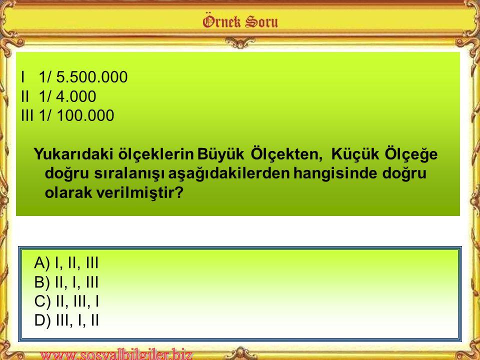 A) Güneydoğu Anadolu Bölgesi B) İstanbul C) Asya Kıtası D) Türkiye Haritası çizilecek yerin yüzölçümü büyüdükçe kullanılan ölçek küçülür. Yukarıdaki b