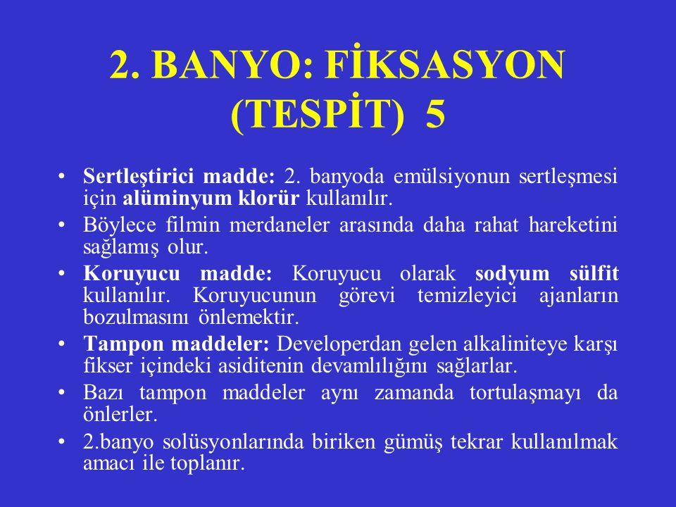 2. BANYO: FİKSASYON (TESPİT) 4 •Çözücü: Çözücü madde olarak su kullanılır. •Temizleyici maddeler: Sodyum tiosülfat (hipo) ve amonyum tiosülfat temizle