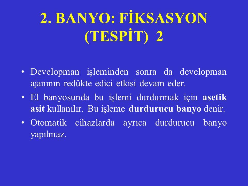 2. BANYO: FİKSASYON (TESPİT) 1 •Developman tamamlanınca görüntünün kalıcı olması için fiksasyon işlemi gerekir. •Fiksasyon film üzerindeki imajın bozu