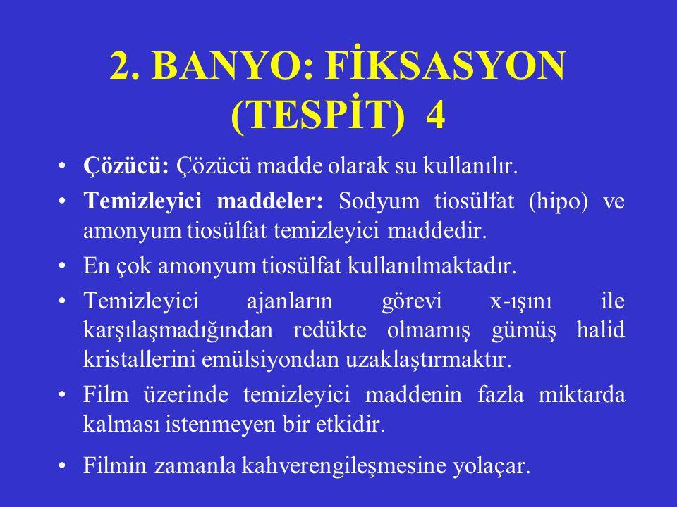 2. BANYO: FİKSASYON (TESPİT) 3 •Tespit edici banyonun içinde asetik asit bulunur. Ortamı asitleştirir. Developerden filmle taşınan alkaliniteyi nötral