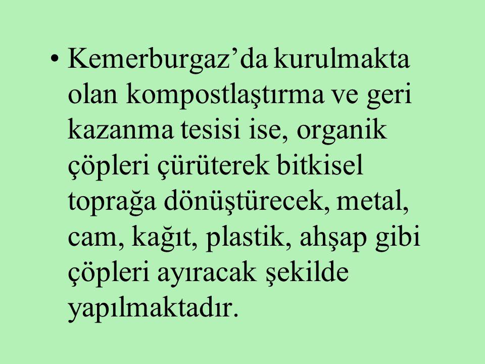 •Kemerburgaz'da kurulmakta olan kompostlaştırma ve geri kazanma tesisi ise, organik çöpleri çürüterek bitkisel toprağa dönüştürecek, metal, cam, kağıt