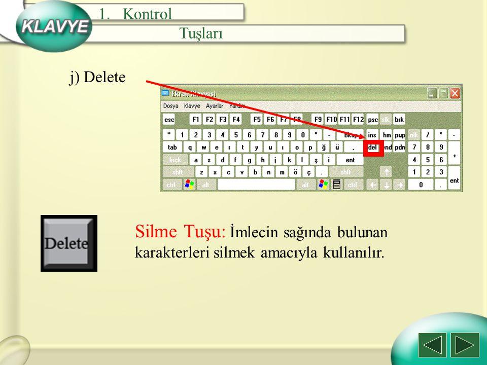 j) Delete Silme Tuşu: İmlecin sağında bulunan karakterleri silmek amacıyla kullanılır. 1.Kontrol Tuşları