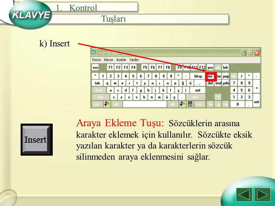k) Insert Araya Ekleme Tuşu: Sözcüklerin arasına karakter eklemek için kullanılır. Sözcükte eksik yazılan karakter ya da karakterlerin sözcük silinmed