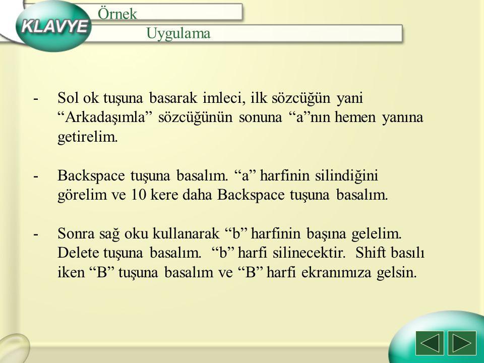 """Örnek Uygulama -Sol ok tuşuna basarak imleci, ilk sözcüğün yani """"Arkadaşımla"""" sözcüğünün sonuna """"a""""nın hemen yanına getirelim. -Backspace tuşuna basal"""