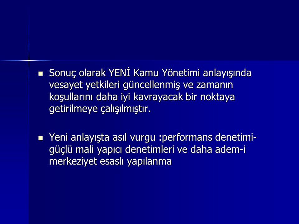 Türkiye de Yeni Kamu Yönetimi anlayışı ve Vesayet Yönetimi  Son yıllarda, Uluslararası Para Fonu(IMF) ile uygulanan programlar ve Avrupa Birliği ile ilişkilerin gelişimi, kamu yönetiminde bazı reformlarının hızla gerçekleştirilmesine zemin hazırlamıştır.