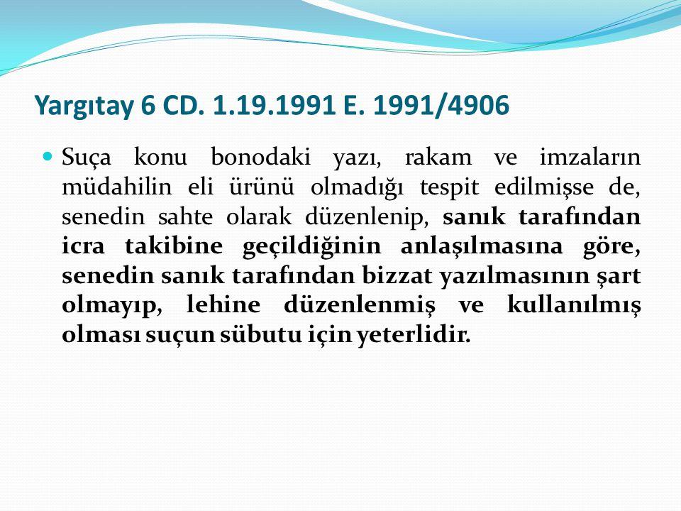 Yargıtay 6 CD. 1.19.1991 E. 1991/4906  Suça konu bonodaki yazı, rakam ve imzaların müdahilin eli ürünü olmadığı tespit edilmişse de, senedin sahte ol