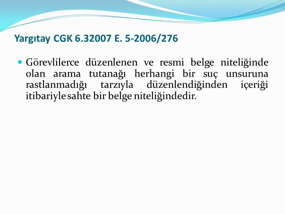 Yargıtay CGK 6.32007 E. 5-2006/276  Görevlilerce düzenlenen ve resmi belge niteliğinde olan arama tutanağı herhangi bir suç unsuruna rastlanmadığı ta