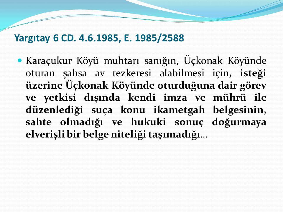 Yargıtay 6 CD. 4.6.1985, E. 1985/2588  Karaçukur Köyü muhtarı sanığın, Üçkonak Köyünde oturan şahsa av tezkeresi alabilmesi için, isteği üzerine Üçko