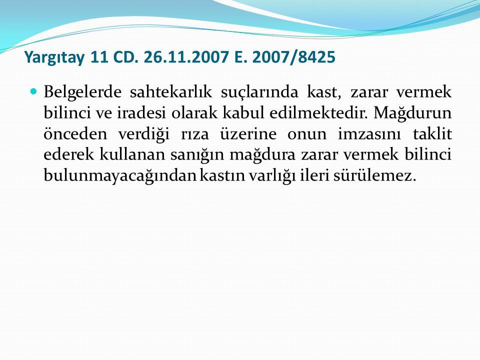 Yargıtay 11 CD. 26.11.2007 E. 2007/8425  Belgelerde sahtekarlık suçlarında kast, zarar vermek bilinci ve iradesi olarak kabul edilmektedir. Mağdurun