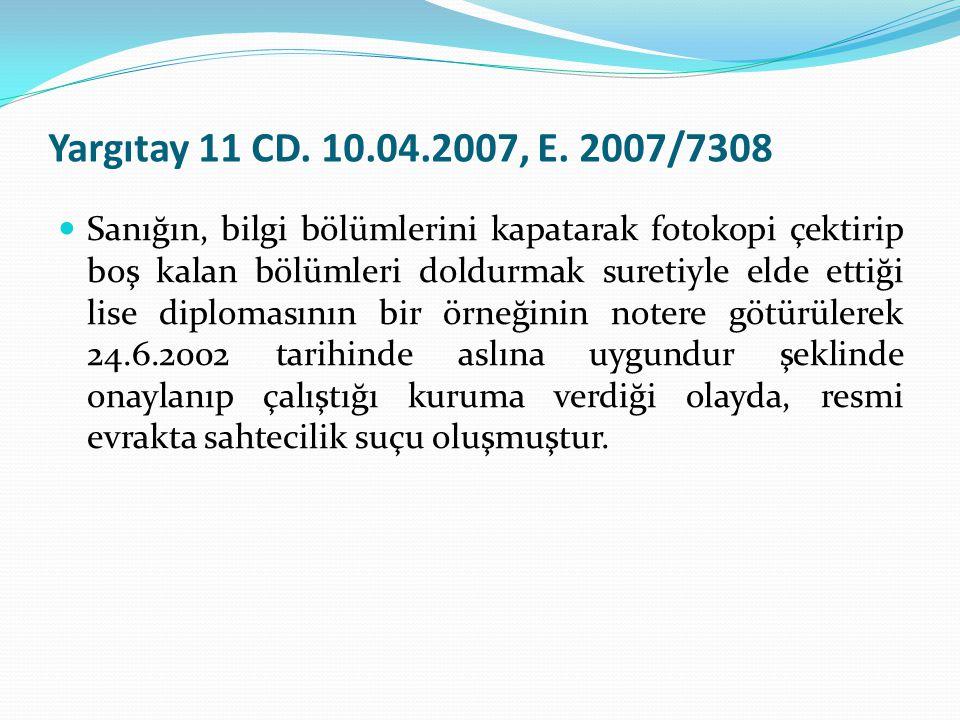 Yargıtay 11 CD. 10.04.2007, E. 2007/7308  Sanığın, bilgi bölümlerini kapatarak fotokopi çektirip boş kalan bölümleri doldurmak suretiyle elde ettiği