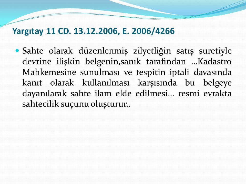 Yargıtay 11 CD. 13.12.2006, E. 2006/4266  Sahte olarak düzenlenmiş zilyetliğin satış suretiyle devrine ilişkin belgenin,sanık tarafından …Kadastro Ma