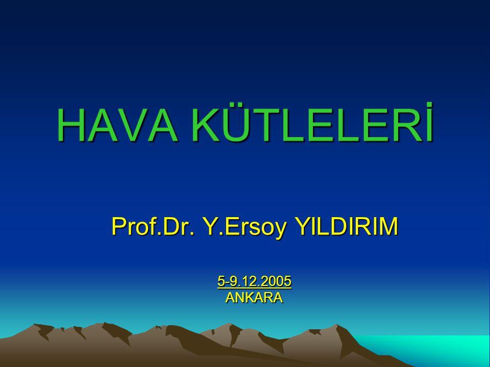 HAVA KÜTLELERİ Prof.Dr. Y.Ersoy YILDIRIM 5-9.12.2005ANKARA