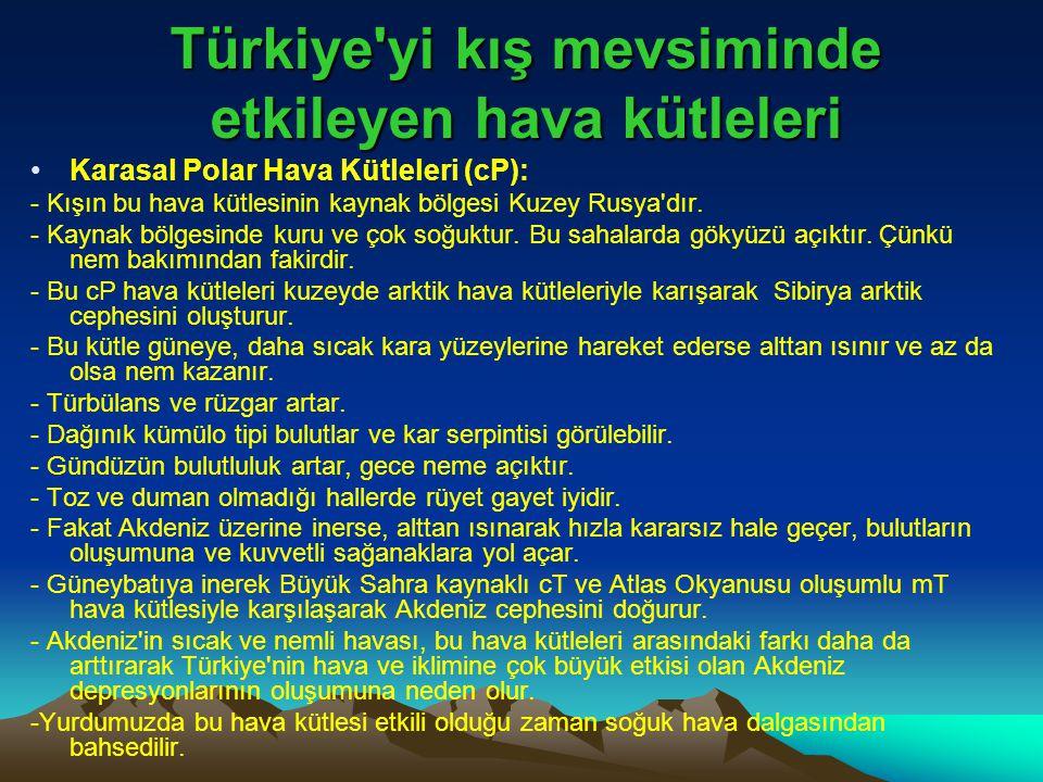 Türkiye'yi kış mevsiminde etkileyen hava kütleleri •Karasal Polar Hava Kütleleri (cP): - Kışın bu hava kütlesinin kaynak bölgesi Kuzey Rusya'dır. - Ka