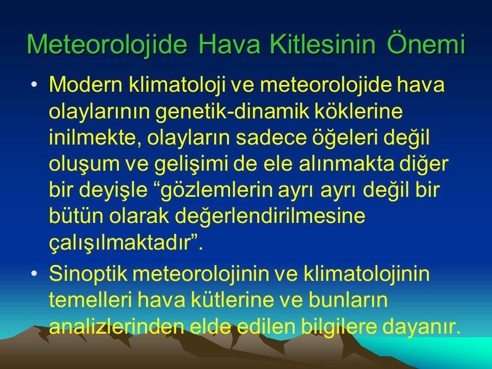 Meteorolojide Hava Kitlesinin Önemi •Modern klimatoloji ve meteorolojide hava olaylarının genetik-dinamik köklerine inilmekte, olayların sadece öğeler