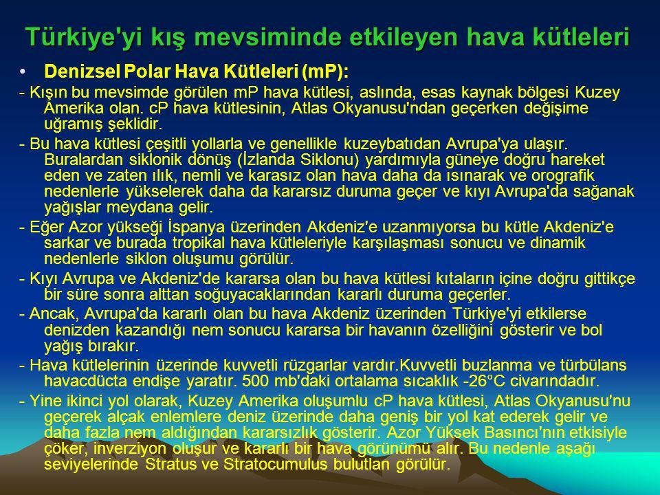 Türkiye'yi kış mevsiminde etkileyen hava kütleleri •Denizsel Polar Hava Kütleleri (mP): - Kışın bu mevsimde görülen mP hava kütlesi, aslında, esas kay