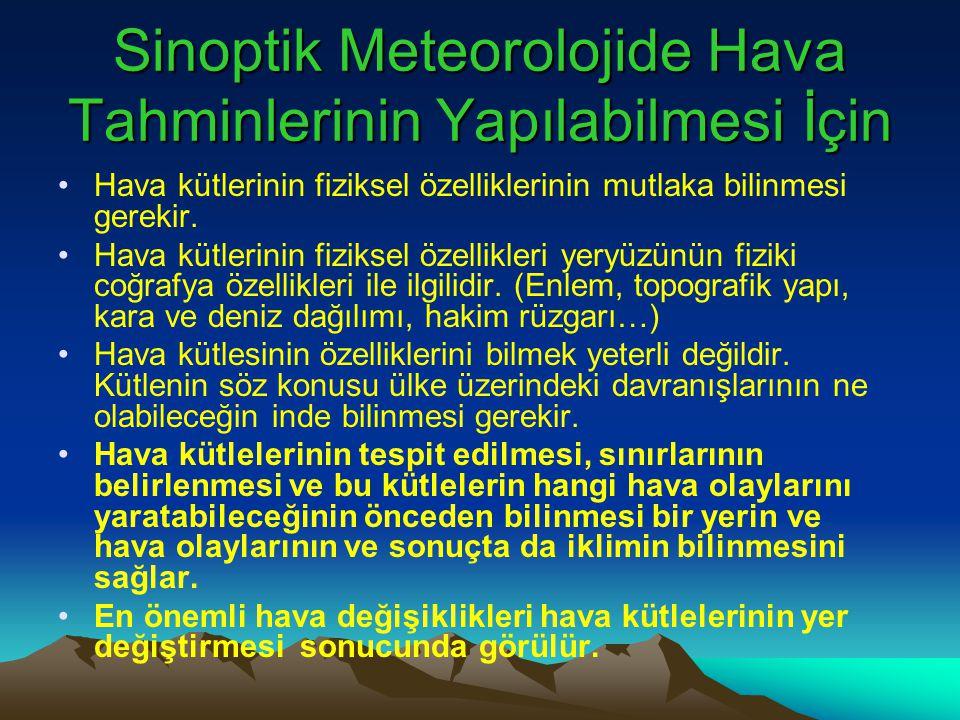 Sinoptik Meteorolojide Hava Tahminlerinin Yapılabilmesi İçin •Hava kütlerinin fiziksel özelliklerinin mutlaka bilinmesi gerekir. •Hava kütlerinin fizi
