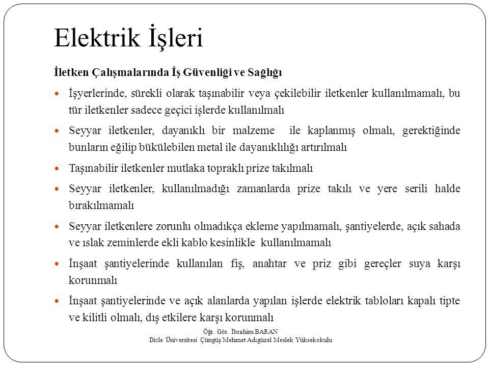 Elektrik İşleri İletken Çalışmalarında İş Güvenliği ve Sağlığı  İşyerlerinde, sürekli olarak taşınabilir veya çekilebilir iletkenler kullanılmamalı,