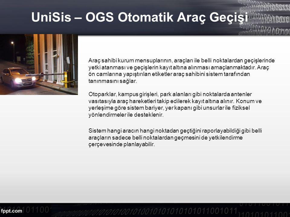 UniSis – OGS Otomatik Araç Geçişi Araç sahibi kurum mensuplarının, araçları ile belli noktalardan geçişlerinde yetki atanması ve geçişlerin kayıt altına alınması amaçlanmaktadır.