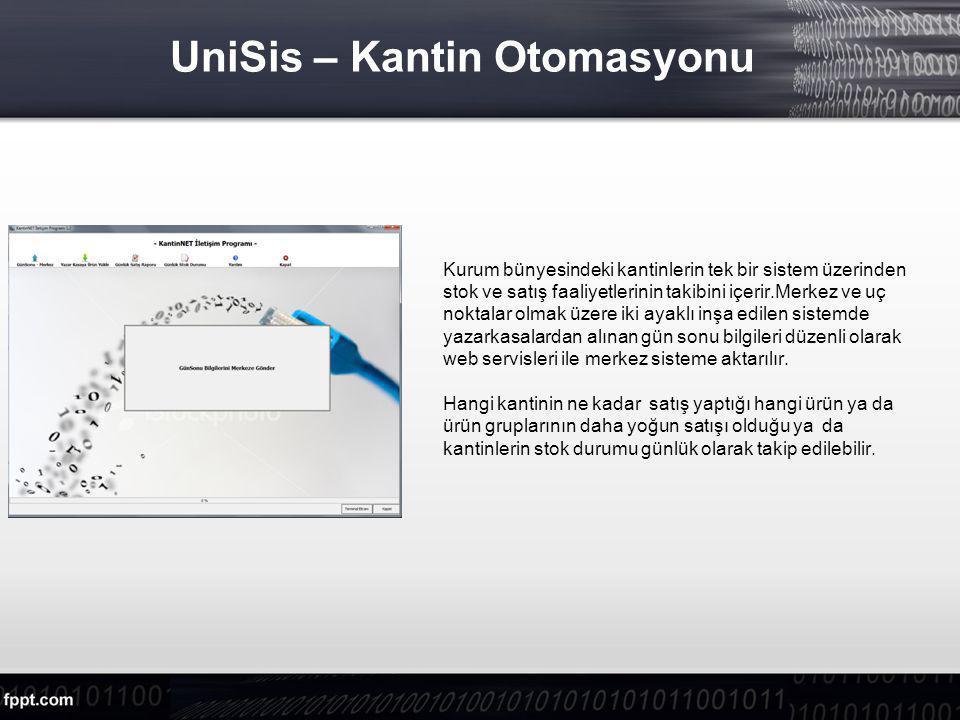 UniSis – Kantin Otomasyonu Kurum bünyesindeki kantinlerin tek bir sistem üzerinden stok ve satış faaliyetlerinin takibini içerir.Merkez ve uç noktalar olmak üzere iki ayaklı inşa edilen sistemde yazarkasalardan alınan gün sonu bilgileri düzenli olarak web servisleri ile merkez sisteme aktarılır.