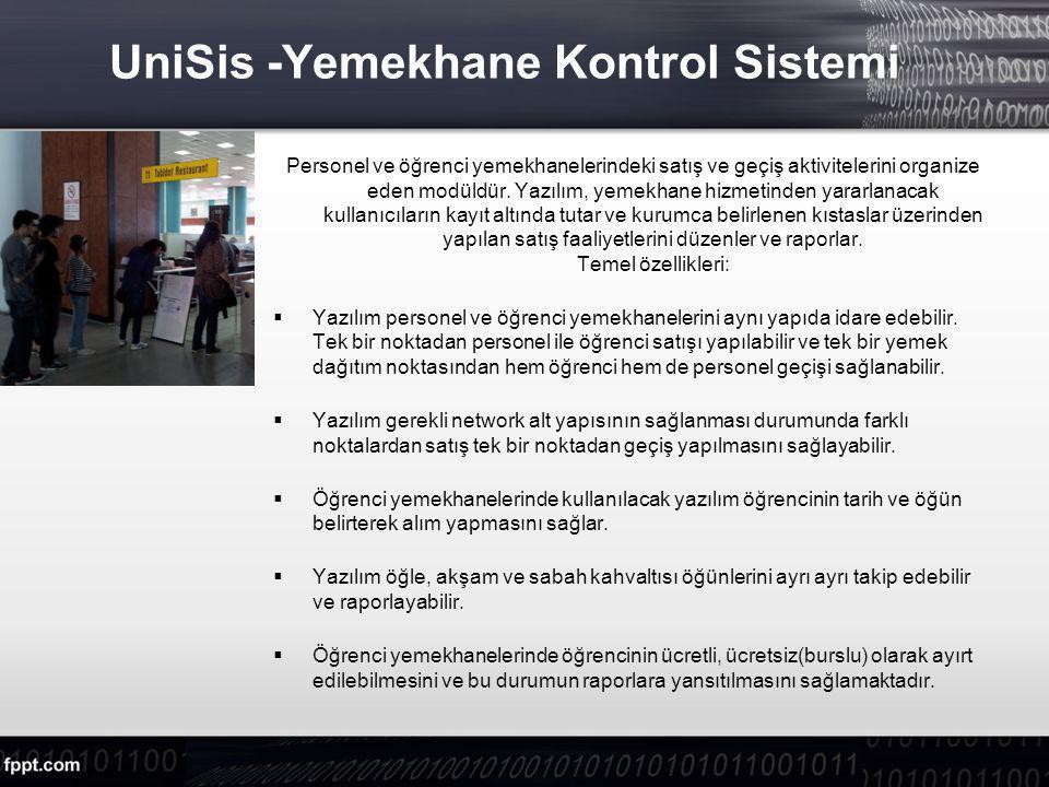 UniSis -Yemekhane Kontrol Sistemi Personel ve öğrenci yemekhanelerindeki satış ve geçiş aktivitelerini organize eden modüldür.