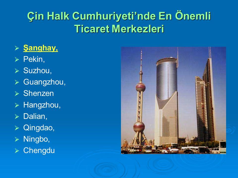 Çin Halk Cumhuriyeti'nde En Önemli Ticaret Merkezleri   Şanghay,   Pekin,   Suzhou,   Guangzhou,   Shenzen   Hangzhou,   Dalian,   Qingdao,   Ningbo,   Chengdu