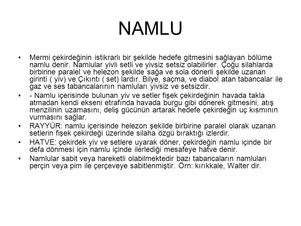 NAMLU •Mermi çekirdeğinin istikrarlı bir şekilde hedefe gitmesini sağlayan bölüme namlu denir. Namlular yivli setli ve yivsiz setsiz olabilirler. Çoğu