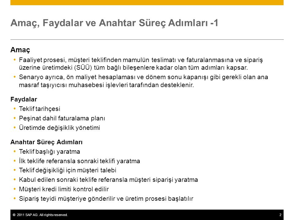 ©2011 SAP AG. All rights reserved.2 Amaç, Faydalar ve Anahtar Süreç Adımları -1 Amaç  Faaliyet prosesi, müşteri teklifinden mamulün teslimatı ve fatu