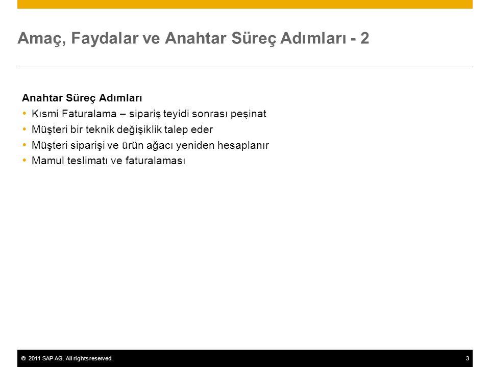 ©2011 SAP AG. All rights reserved.3 Amaç, Faydalar ve Anahtar Süreç Adımları - 2 Anahtar Süreç Adımları  Kısmi Faturalama – sipariş teyidi sonrası pe