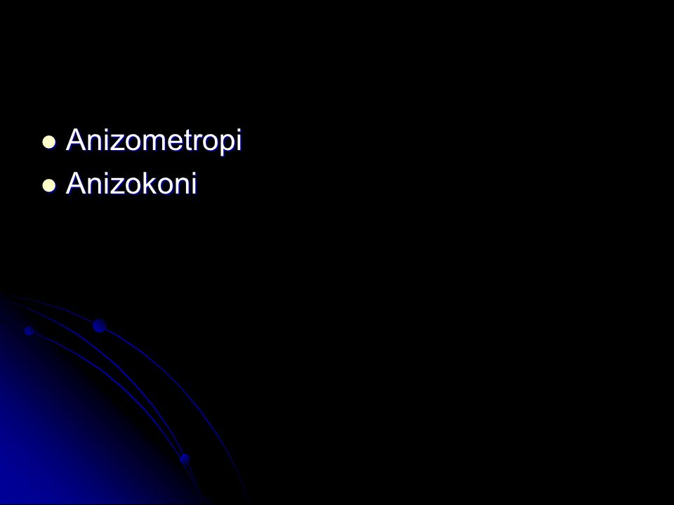  Anizometropi  Anizokoni