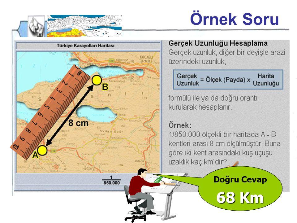 Harita Üzerinde KUŞUÇUŞU ve KARAYOLU UZAKLIK KASTAMONU İZMİR Kastamonu-İzmir 6 Cm 1 Cm 'lik Dilim 100 km 1 Cm 100 Km 6 Cm Kaç Km 'dir 6 x 100 / 1 = 60