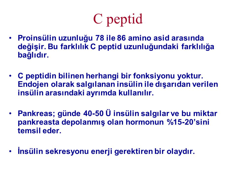 C peptid •Proinsülin uzunluğu 78 ile 86 amino asid arasında değişir. Bu farklılık C peptid uzunluğundaki farklılığa bağlıdır. •C peptidin bilinen herh
