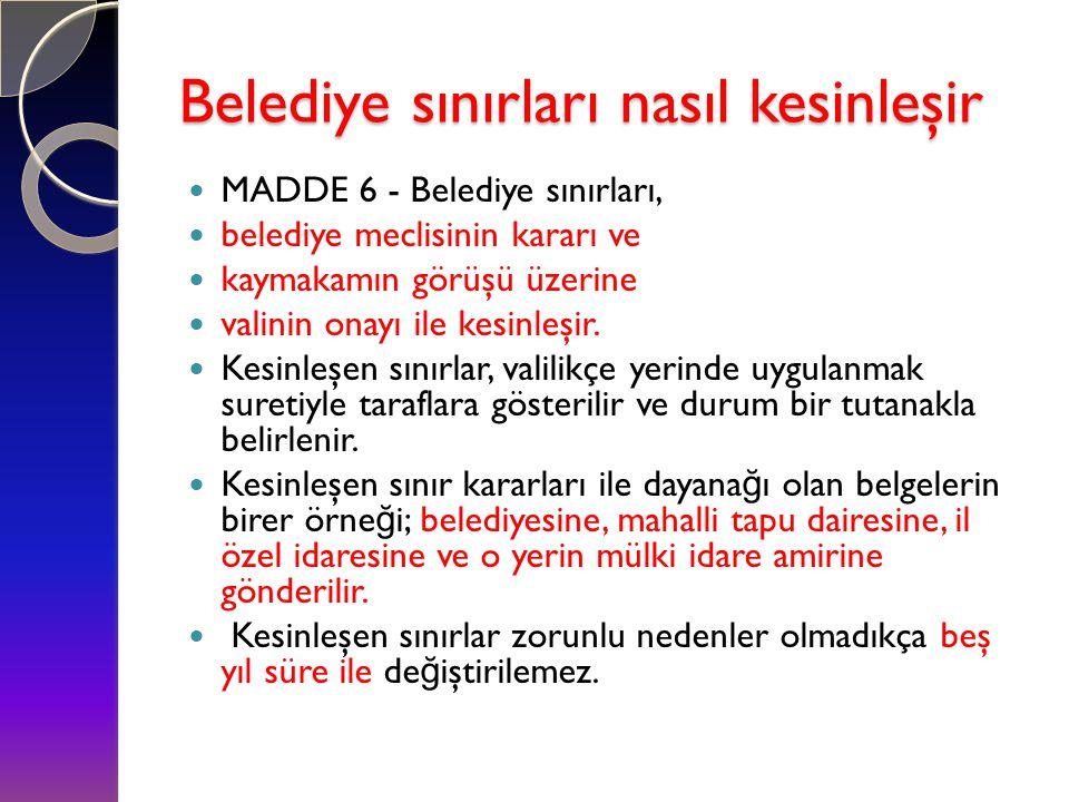 Belediye sınırları nasıl kesinleşir  MADDE 6 - Belediye sınırları,  belediye meclisinin kararı ve  kaymakamın görüşü üzerine  valinin onayı ile ke