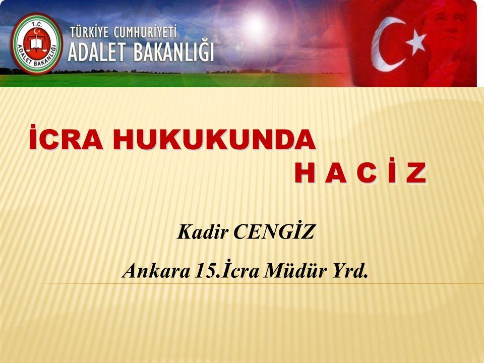 İCRA HUKUKUNDA H A C İ Z Kadir CENGİZ Ankara 15.İcra Müdür Yrd.