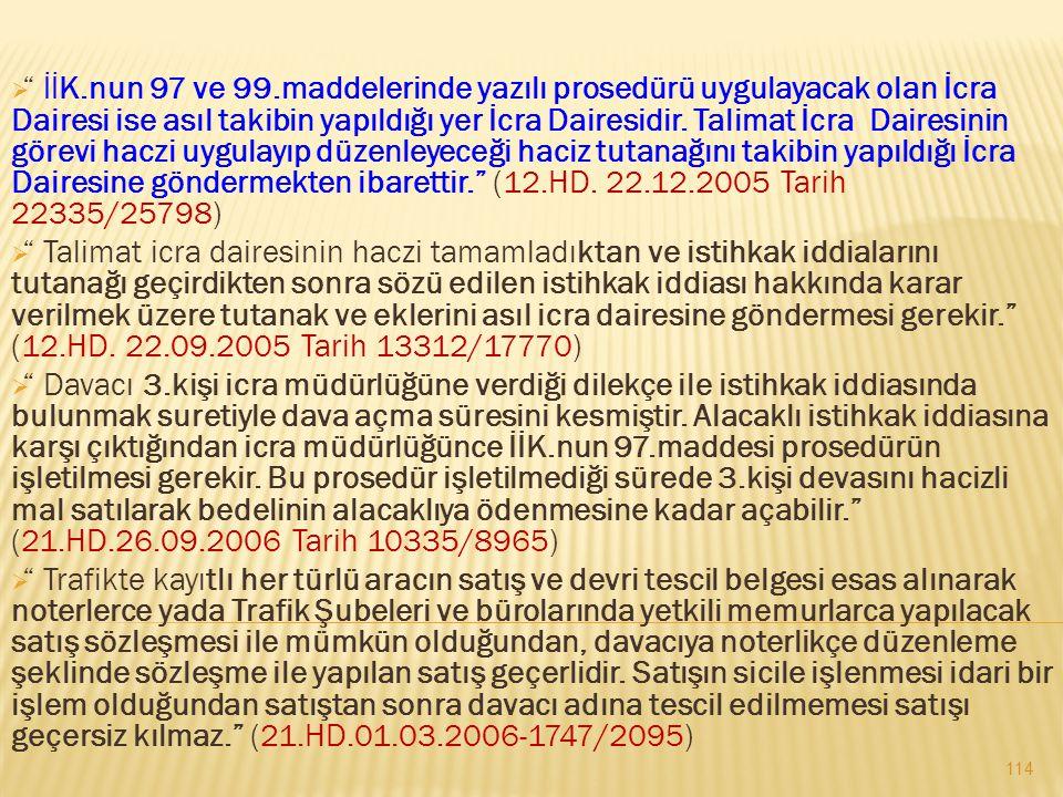  İİK.nun 97 ve 99.maddelerinde yazılı prosedürü uygulayacak olan İcra Dairesi ise asıl takibin yapıldığı yer İcra Dairesidir.