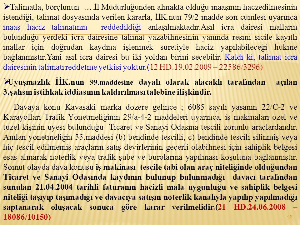 12  Talimatla, borçlunun ….İl Müdürlüğünden almakta olduğu maaşının haczedilmesinin istendiği, talimat dosyasında verilen kararla, İİK.nun 79/2 madde