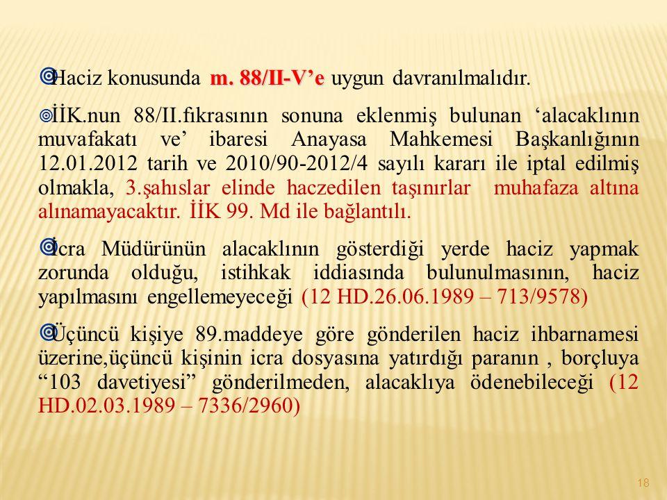 18 m. 88/II-V'e  Haciz konusunda m. 88/II-V'e uygun davranılmalıdır.  İİK.nun 88/II.fıkrasının sonuna eklenmiş bulunan 'alacaklının muvafakatı ve' i