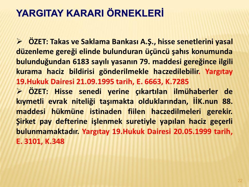 22  ÖZET: Takas ve Saklama Bankası A.Ş., hisse senetlerini yasal düzenleme gereği elinde bulunduran üçüncü şahıs konumunda bulunduğundan 6183 sayılı yasanın 79.
