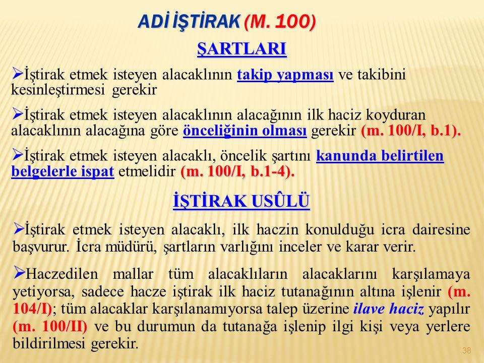 ADİ İŞTİRAK (M. 100) 38 ŞARTLARI  İştirak etmek isteyen alacaklının takip yapması ve takibini kesinleştirmesi gerekir (m. 100/I, b.1).  İştirak etme